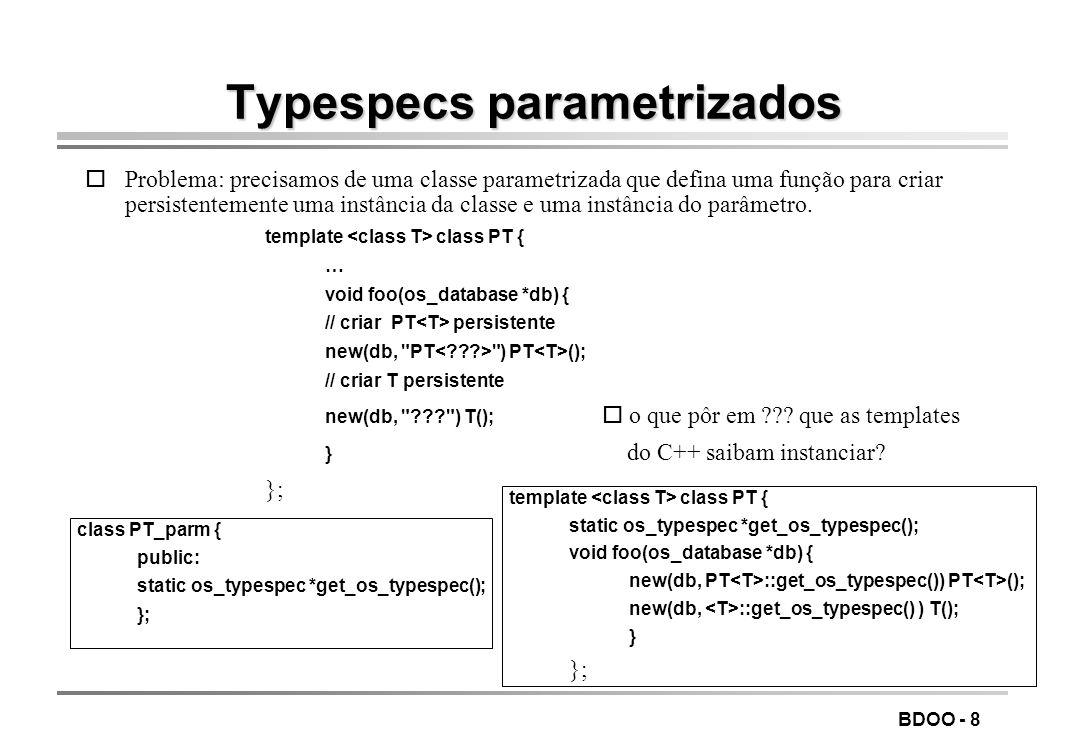 BDOO - 8 Typespecs parametrizados oProblema: precisamos de uma classe parametrizada que defina uma função para criar persistentemente uma instância da classe e uma instância do parâmetro.