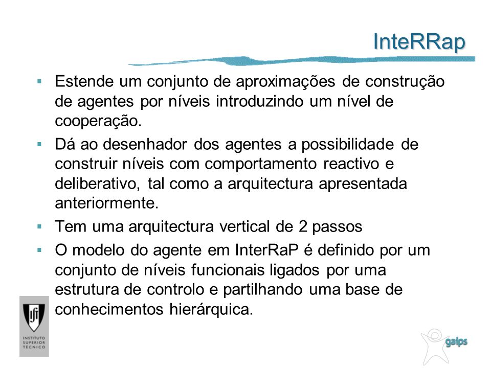 InteRRap Estende um conjunto de aproximações de construção de agentes por níveis introduzindo um nível de cooperação.