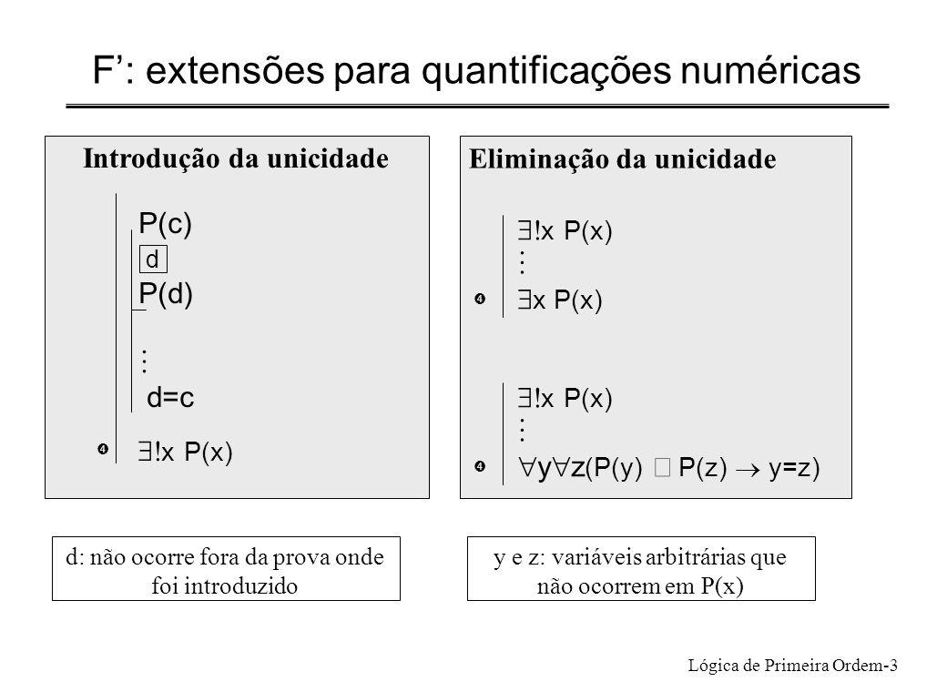 Lógica de Primeira Ordem-3 F: extensões para quantificações numéricas  Introdução da unicidade d: não ocorre fora da prova onde foi introduzido P(c)