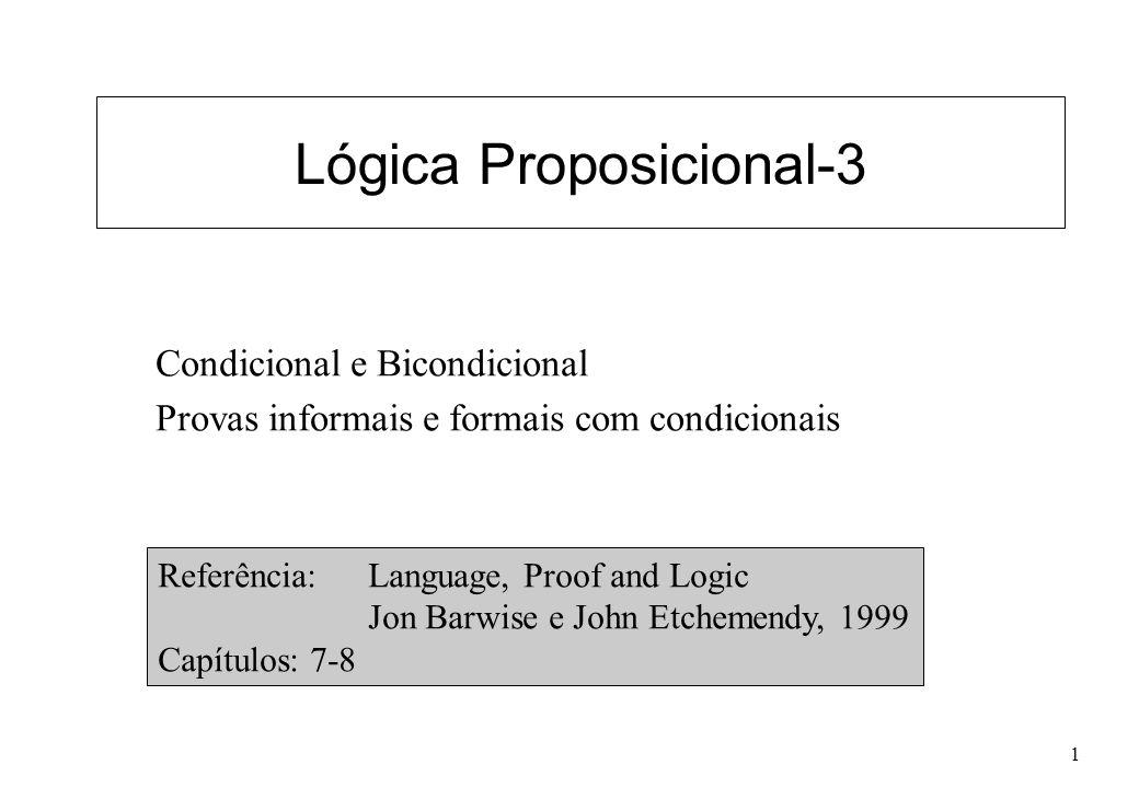 Lógica Proposicional-12 Provas com Prova condicional: para provar P Q – Assumir P e provar Q – Assumir Q e provar P n Para provar Q1, Q2, Q3 todos equivalentes: Expressão em LPO: Q1 Q2 Q2 Q3 Q1 Q3 Em vez de 6 provas condicionais: provar um ciclo Q1 Q2 Q2 Q3 Q3 Q1