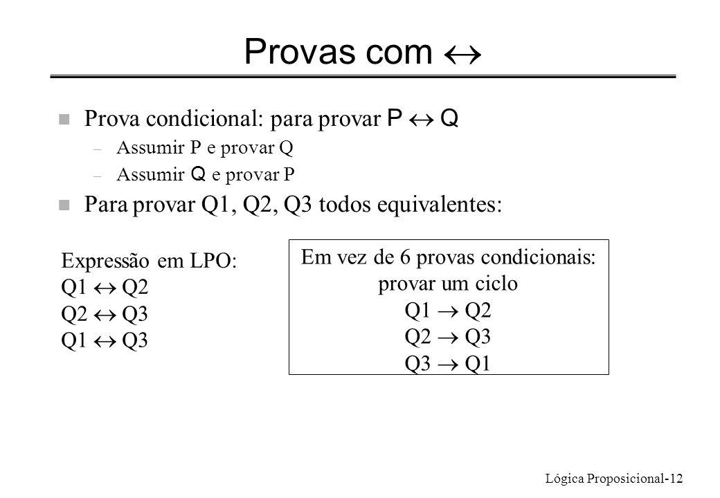 Lógica Proposicional-12 Provas com Prova condicional: para provar P Q – Assumir P e provar Q – Assumir Q e provar P n Para provar Q1, Q2, Q3 todos equ