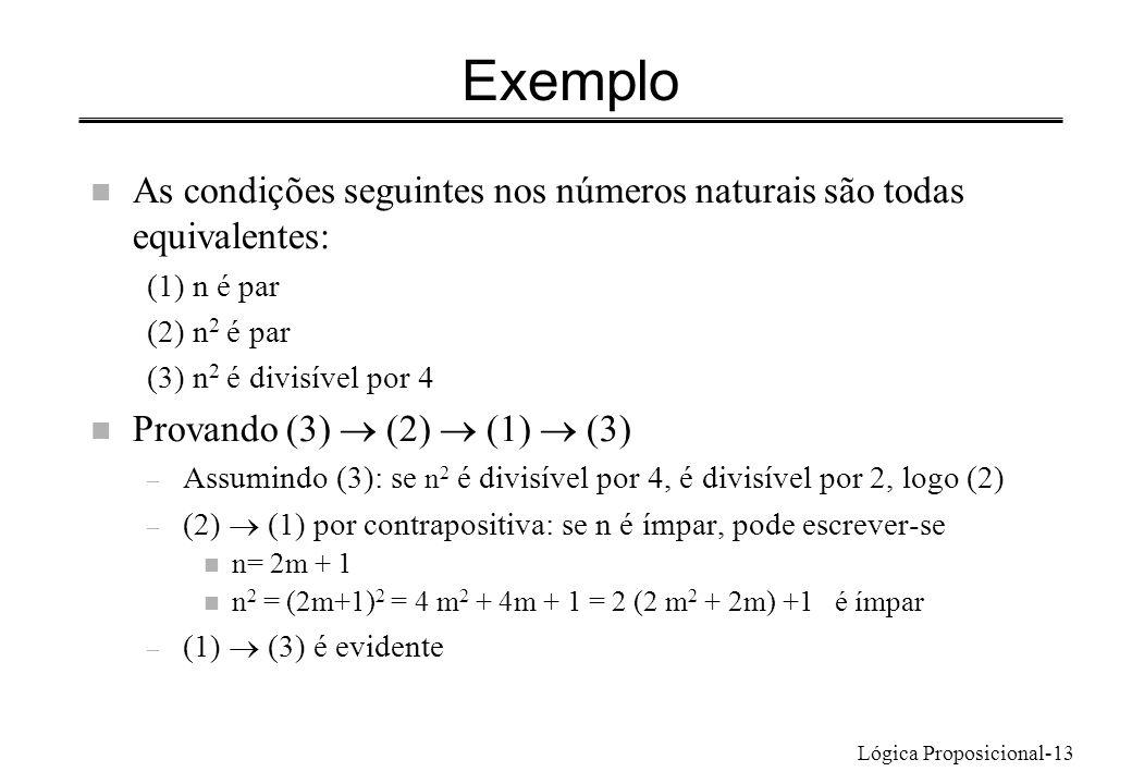 Lógica Proposicional-13 Exemplo n As condições seguintes nos números naturais são todas equivalentes: (1) n é par (2) n 2 é par (3) n 2 é divisível po