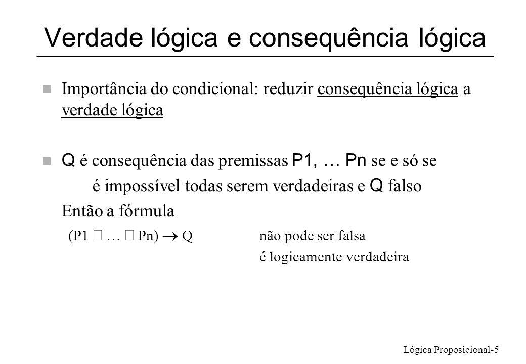Lógica Proposicional-5 Verdade lógica e consequência lógica n Importância do condicional: reduzir consequência lógica a verdade lógica Q é consequênci