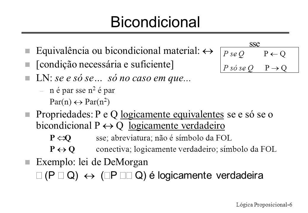Lógica Proposicional-6 Bicondicional Equivalência ou bicondicional material: n [condição necessária e suficiente] n LN: se e só se… só no caso em que.