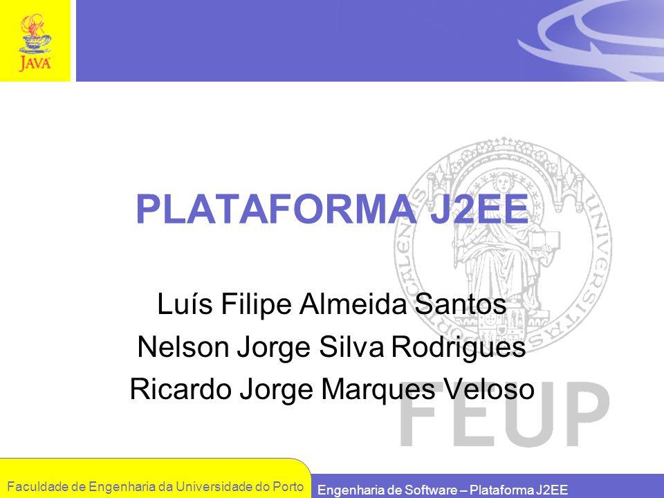 Faculdade de Engenharia da Universidade do Porto Engenharia de Software – Plataforma J2EE PLATAFORMA J2EE Luís Filipe Almeida Santos Nelson Jorge Silv