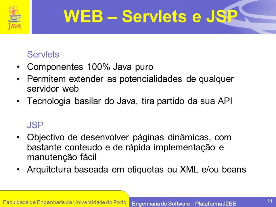 Faculdade de Engenharia da Universidade do Porto Engenharia de Software – Plataforma J2EE 11 WEB – Servlets e JSP Servlets Componentes 100% Java puro