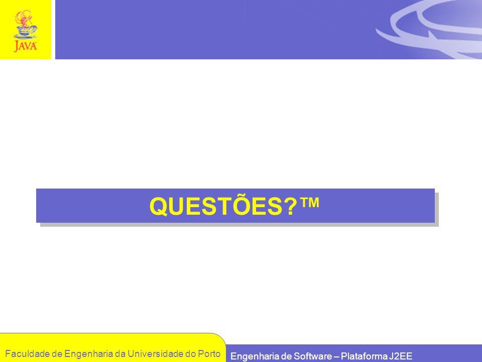 Faculdade de Engenharia da Universidade do Porto Engenharia de Software – Plataforma J2EE QUESTÕES?