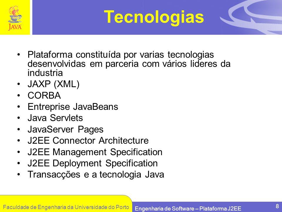 Faculdade de Engenharia da Universidade do Porto Engenharia de Software – Plataforma J2EE 8 Tecnologias Plataforma constituída por varias tecnologias