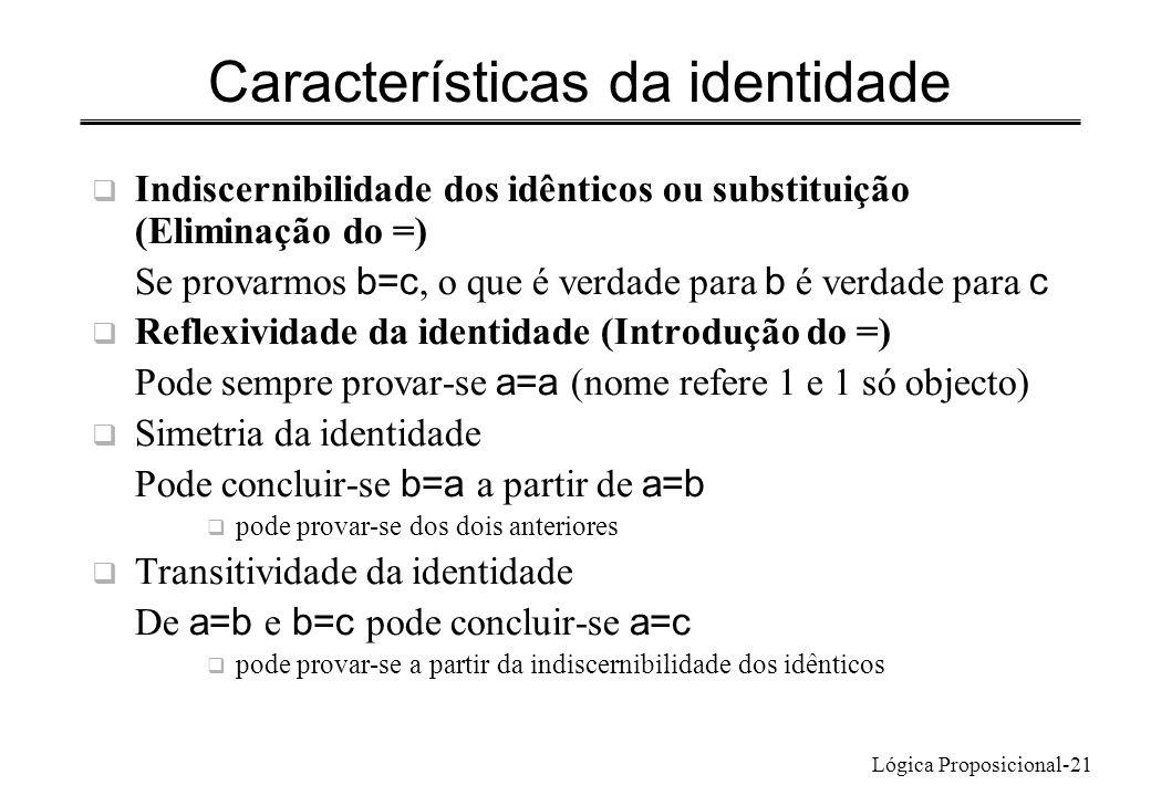 Lógica Proposicional-21 Características da identidade Indiscernibilidade dos idênticos ou substituição (Eliminação do =) Se provarmos b=c, o que é ver