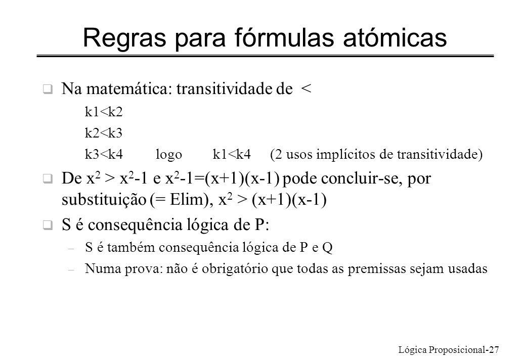 Lógica Proposicional-27 Regras para fórmulas atómicas Na matemática: transitividade de < k1<k2 k2<k3 k3<k4logok1<k4 (2 usos implícitos de transitivida