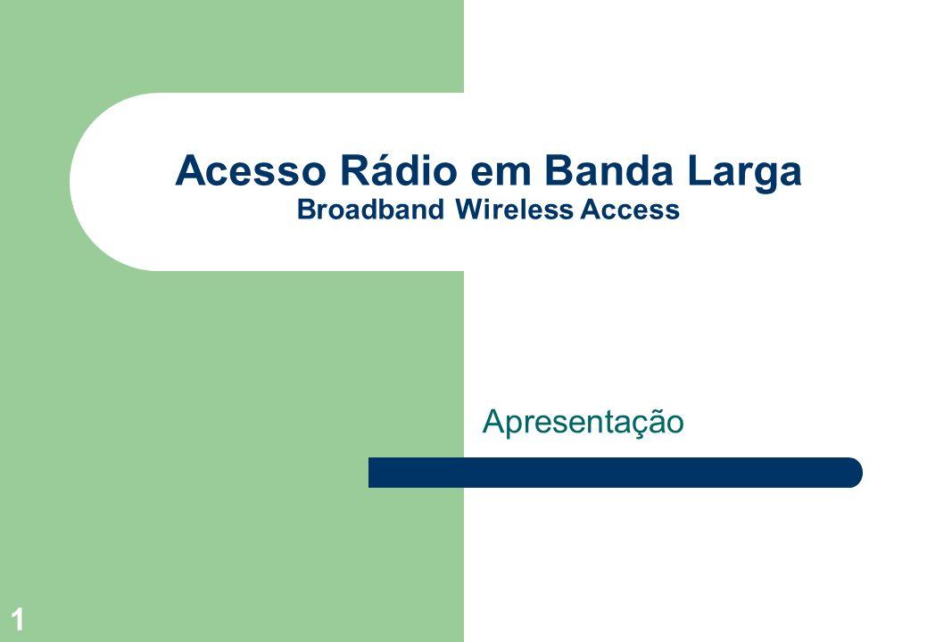 1 Acesso Rádio em Banda Larga Broadband Wireless Access Apresentação