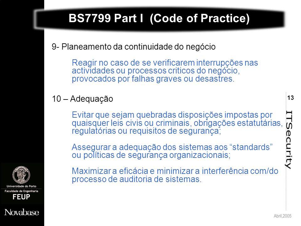 13 9- Planeamento da continuidade do negócio Reagir no caso de se verificarem interrupções nas actividades ou processos criticos do negócio, provocados por falhas graves ou desastres.