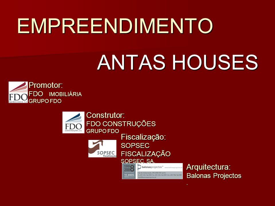 EMPREENDIMENTO ANTAS HOUSES Promotor: FDO IMOBILIÁRIA GRUPO FDO Construtor: FDO CONSTRUÇÕES GRUPO FDO Fiscalização: SOPSEC FISCALIZAÇÃO SOPSEC, SA.