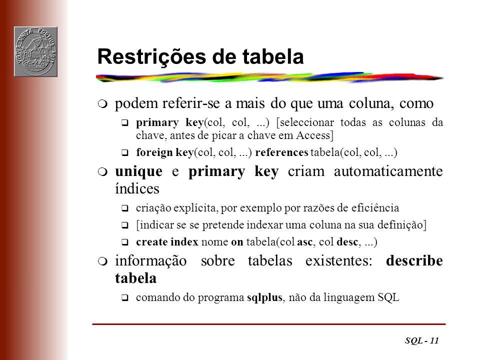 SQL - 11 Restrições de tabela m podem referir-se a mais do que uma coluna, como q primary key(col, col,...) [seleccionar todas as colunas da chave, an