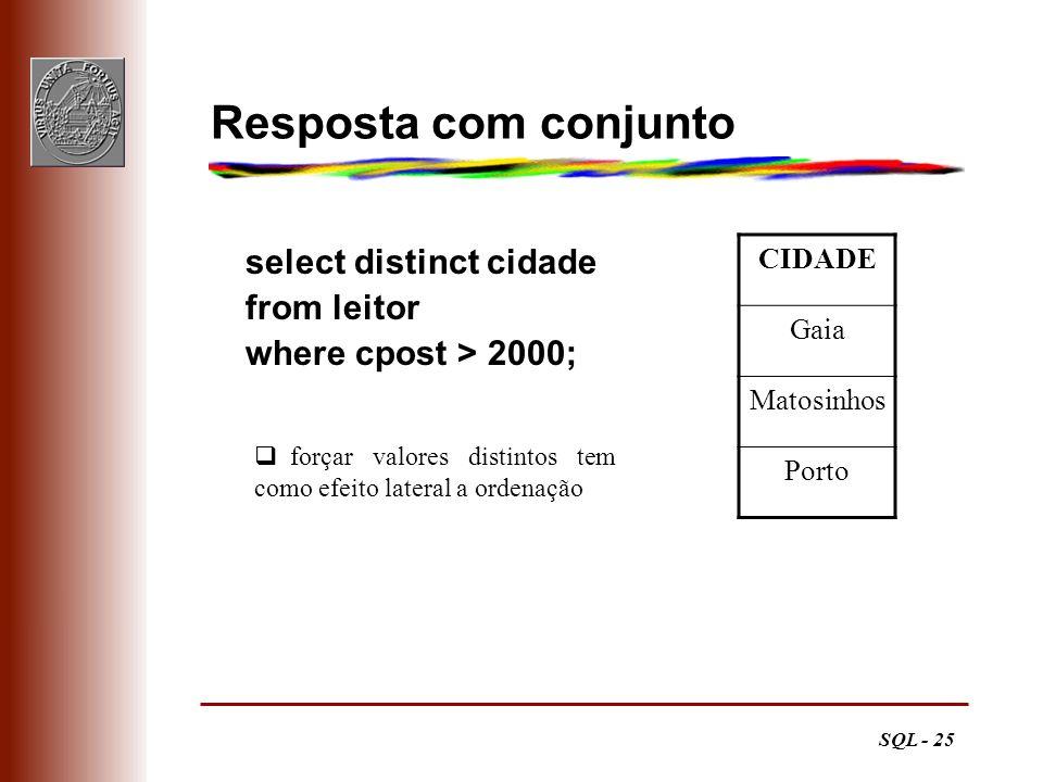 SQL - 25 Resposta com conjunto CIDADE Gaia Matosinhos Porto select distinct cidade from leitor where cpost > 2000; forçar valores distintos tem como e