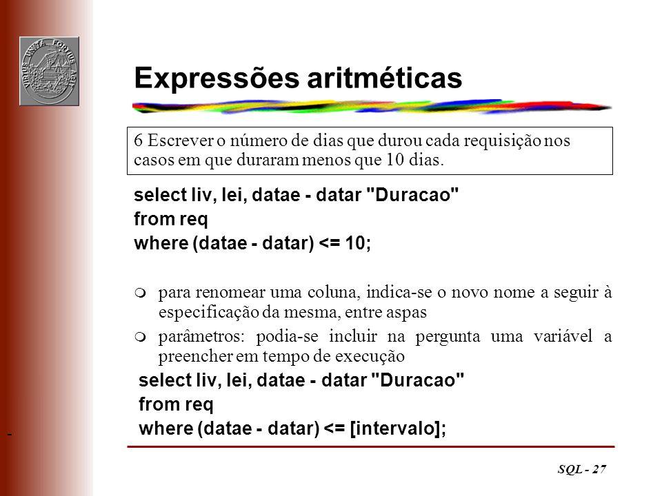 SQL - 28 Expressões lógicas m operadores reconhecidos, por ordem de precedência: m operadores aritméticos q +, - (unário) q *, / q +, - (binário); || (concatenação) m operadores de comparação m operadores lógicos q not q and q or LIVLEIDuração 120210 100310 10018 11045 13058