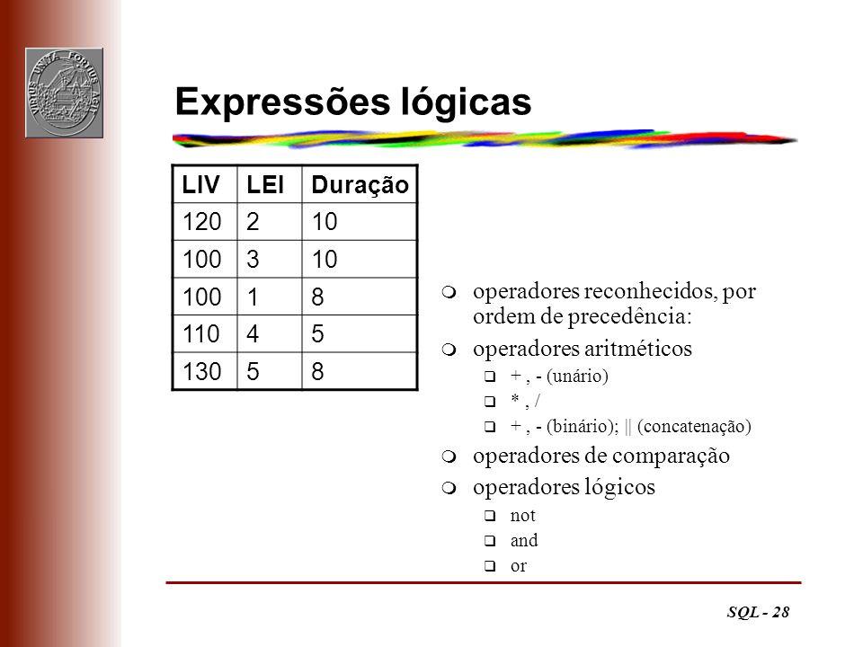SQL - 28 Expressões lógicas m operadores reconhecidos, por ordem de precedência: m operadores aritméticos q +, - (unário) q *, / q +, - (binário); ||