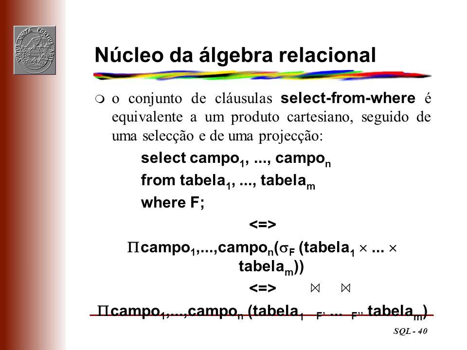 SQL - 40 Núcleo da álgebra relacional m o conjunto de cláusulas select-from-where é equivalente a um produto cartesiano, seguido de uma selecção e de