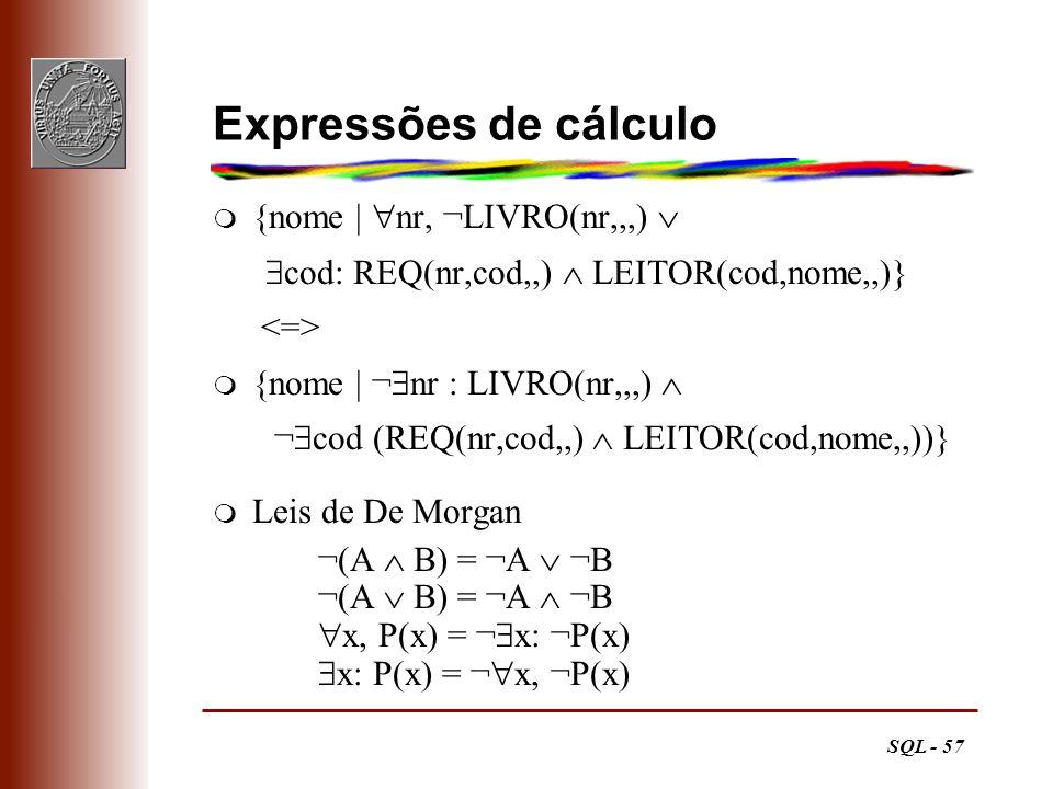 SQL - 57 Expressões de cálculo {nome | nr, ¬LIVRO(nr,,,) cod: REQ(nr,cod,,) LEITOR(cod,nome,,)} {nome | ¬ nr : LIVRO(nr,,,) ¬ cod (REQ(nr,cod,,) LEITO