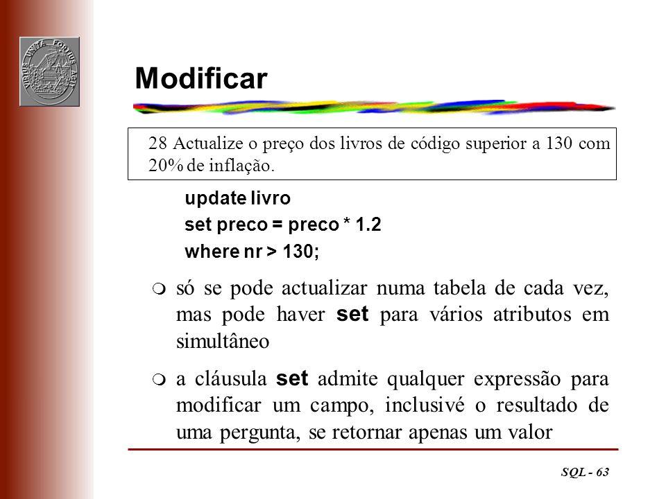 SQL - 63 28 Actualize o preço dos livros de código superior a 130 com 20% de inflação. Modificar update livro set preco = preco * 1.2 where nr > 130;