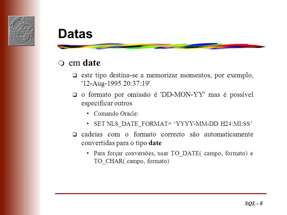 SQL - 8 Datas m em date q este tipo destina-se a memorizar momentos, por exemplo, '12-Aug-1995 20:37:19' q o formato por omissão é 'DD-MON-YY' mas é p