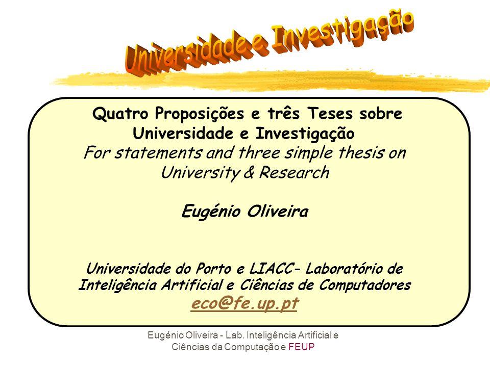Eugénio Oliveira - Lab. Inteligência Artificial e Ciências da Computação e FEUP Quatro Proposições e três Teses sobre Universidade e Investigação For