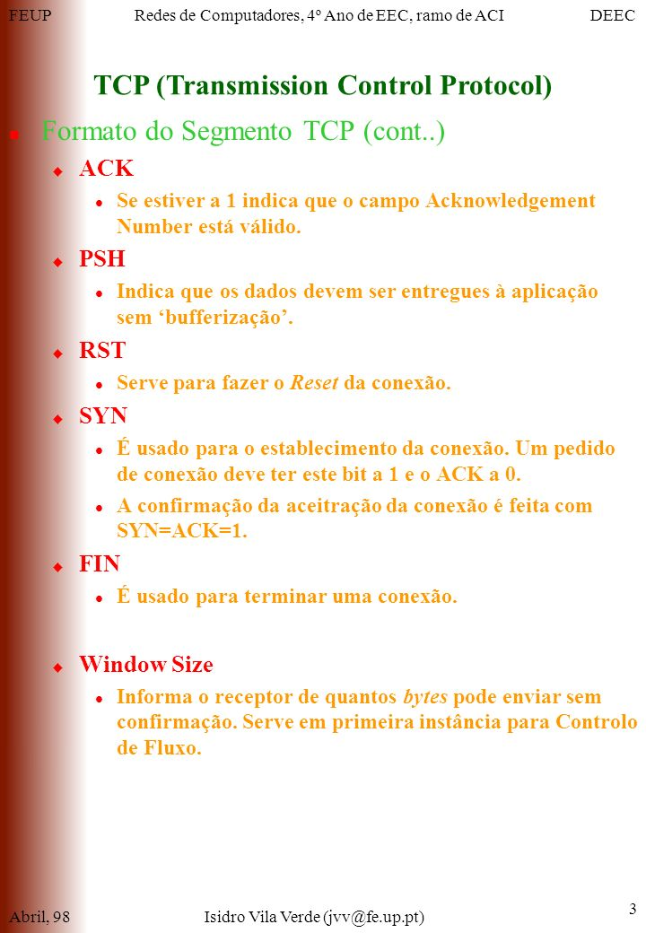FEUPDEECRedes de Computadores, 4º Ano de EEC, ramo de ACI TCP (Transmission Control Protocol) Abril, 98Isidro Vila Verde (jvv@fe.up.pt) 3 Formato do S