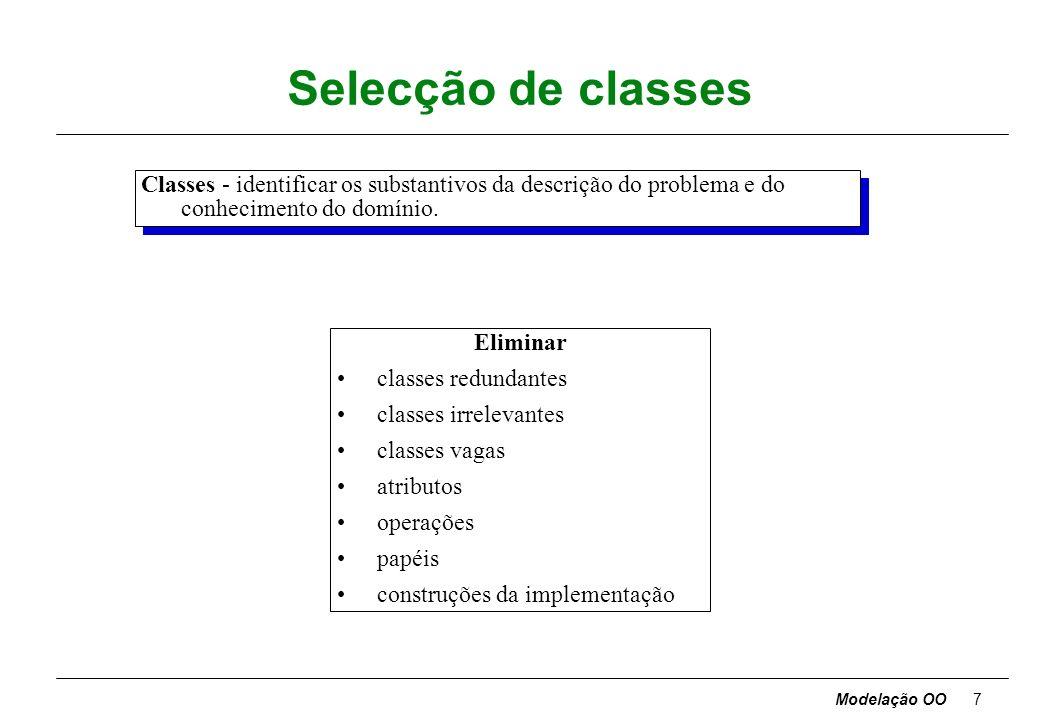 Modelação OO7 Selecção de classes Classes - identificar os substantivos da descrição do problema e do conhecimento do domínio.