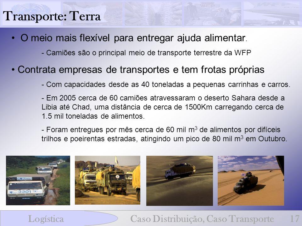 Transporte: Terra LogísticaCaso Distribuição, Caso Transporte17 O meio mais flexível para entregar ajuda alimentar. - Camiões são o principal meio de