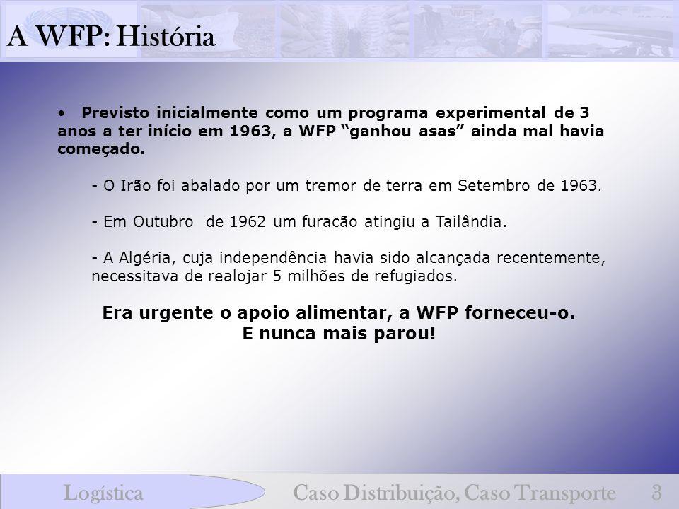 A WFP: História LogísticaCaso Distribuição, Caso Transporte3 Previsto inicialmente como um programa experimental de 3 anos a ter início em 1963, a WFP