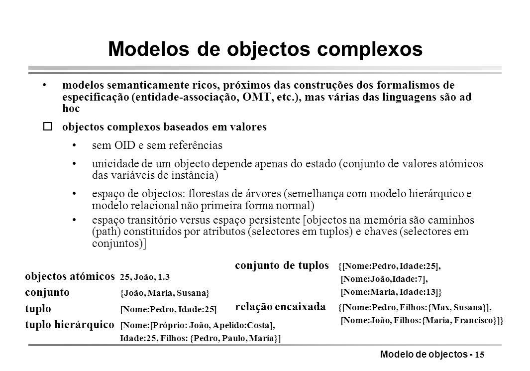 Modelo de objectos - 15 Modelos de objectos complexos modelos semanticamente ricos, próximos das construções dos formalismos de especificação (entidad