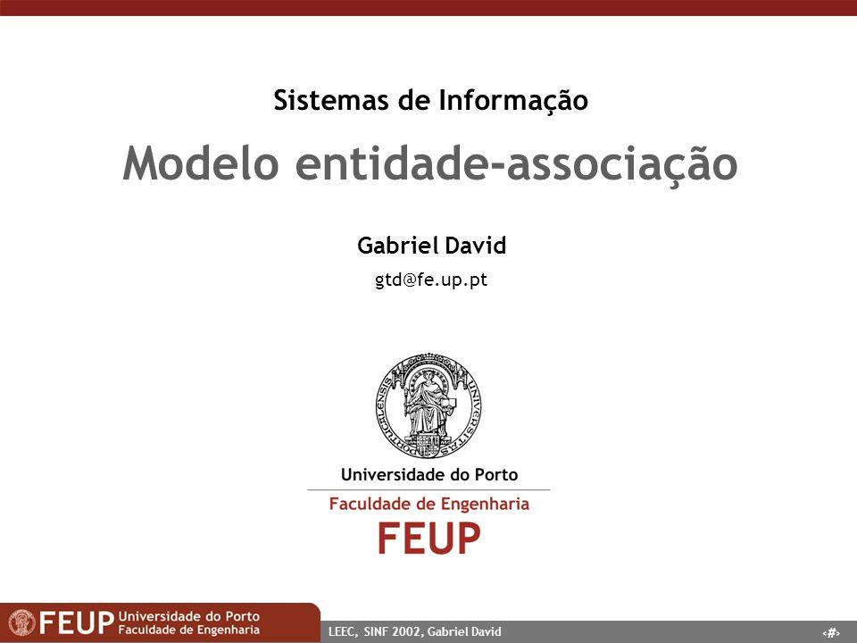 2 LEEC, SINF 2002, Gabriel David Modelo entidade-associação n Sumário entidades e atributos associações exemplo comunicação com os gestores modelos típicos