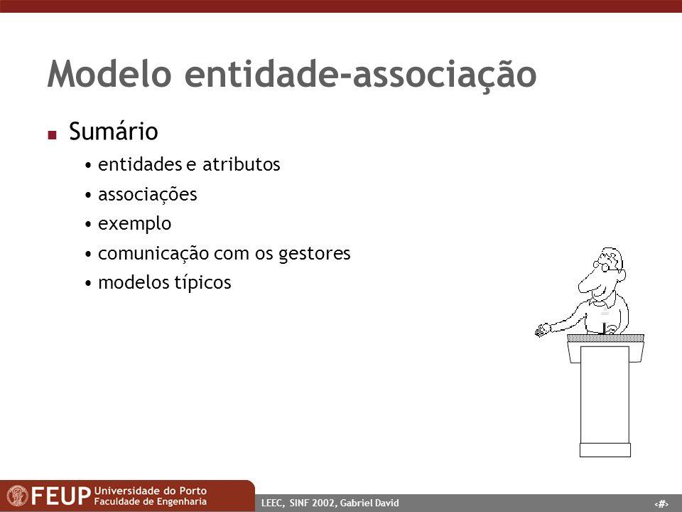 2 LEEC, SINF 2002, Gabriel David Modelo entidade-associação n Sumário entidades e atributos associações exemplo comunicação com os gestores modelos tí