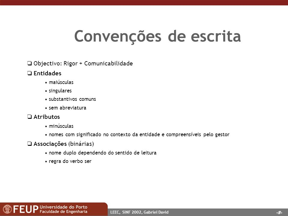 23 LEEC, SINF 2002, Gabriel David Convenções de escrita Objectivo: Rigor + Comunicabilidade Entidades maiúsculas singulares substantivos comuns sem ab