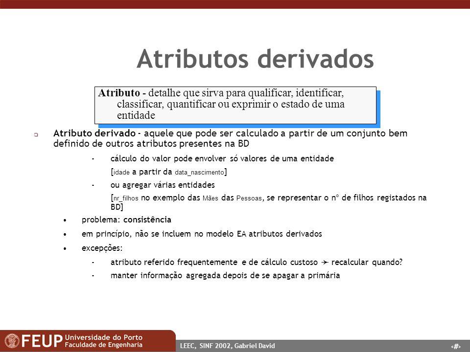 27 LEEC, SINF 2002, Gabriel David Atributos derivados Atributo - detalhe que sirva para qualificar, identificar, classificar, quantificar ou exprimir