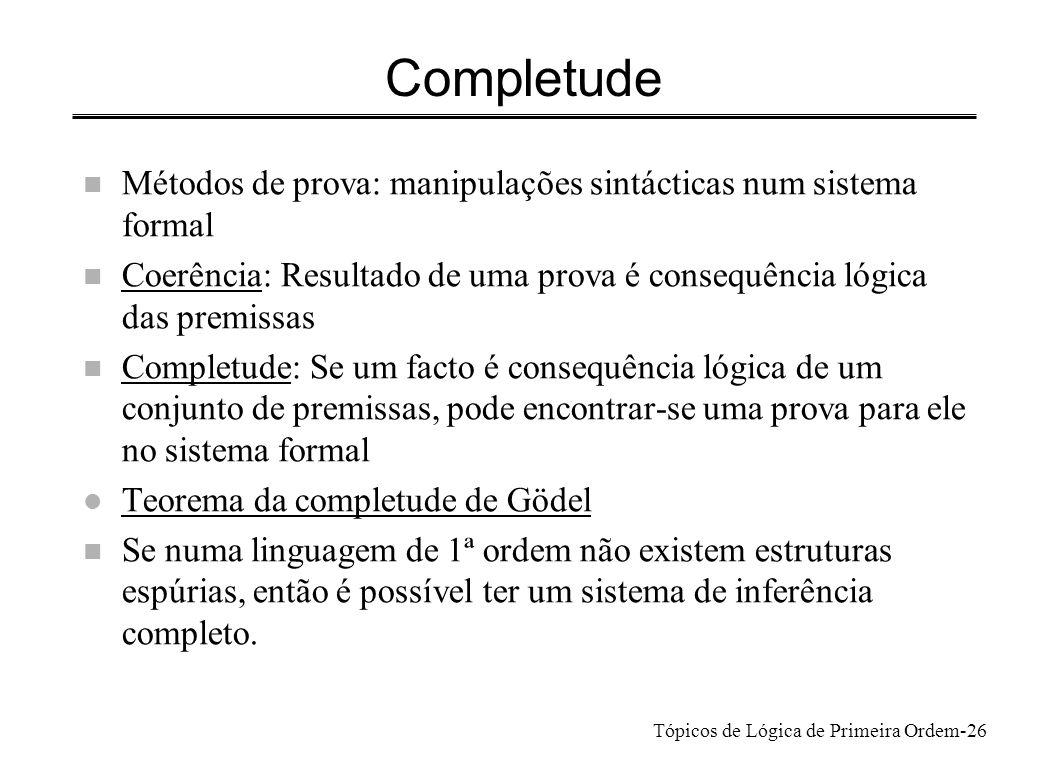 Tópicos de Lógica de Primeira Ordem-27 Incompletude n Linguagem com dependências complexas entre as frases atómicas: qualquer sistema de prova é necessariamente incompleto.