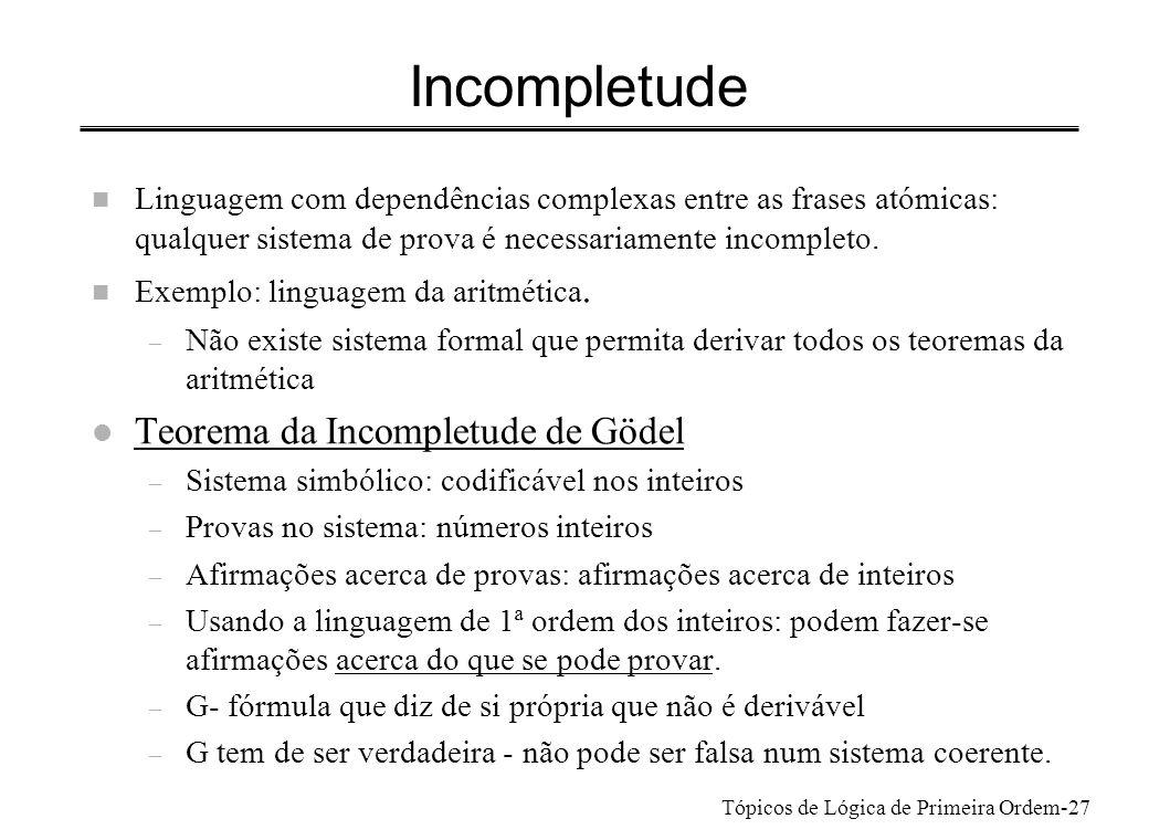 Tópicos de Lógica de Primeira Ordem-27 Incompletude n Linguagem com dependências complexas entre as frases atómicas: qualquer sistema de prova é neces