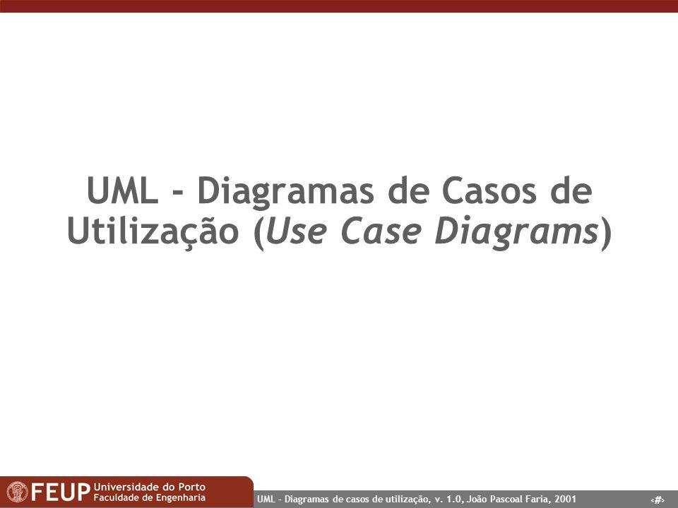 1 UML – Diagramas de casos de utilização, v. 1.0, João Pascoal Faria, 2001 UML - Diagramas de Casos de Utilização (Use Case Diagrams)