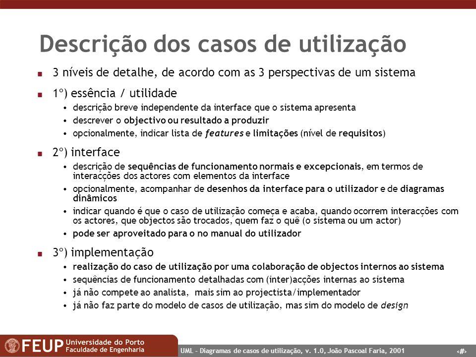 10 UML – Diagramas de casos de utilização, v. 1.0, João Pascoal Faria, 2001 Descrição dos casos de utilização n 3 níveis de detalhe, de acordo com as