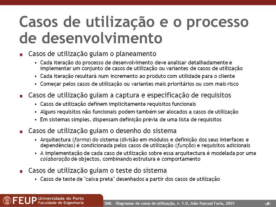 12 UML – Diagramas de casos de utilização, v. 1.0, João Pascoal Faria, 2001 Casos de utilização e o processo de desenvolvimento n Casos de utilização