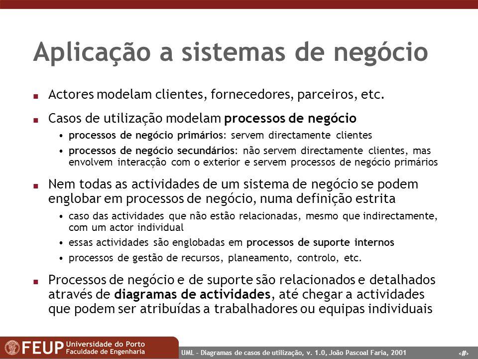 13 UML – Diagramas de casos de utilização, v. 1.0, João Pascoal Faria, 2001 Aplicação a sistemas de negócio n Actores modelam clientes, fornecedores,