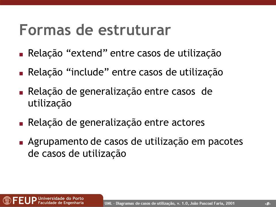 15 UML – Diagramas de casos de utilização, v. 1.0, João Pascoal Faria, 2001 Formas de estruturar n Relação extend entre casos de utilização n Relação