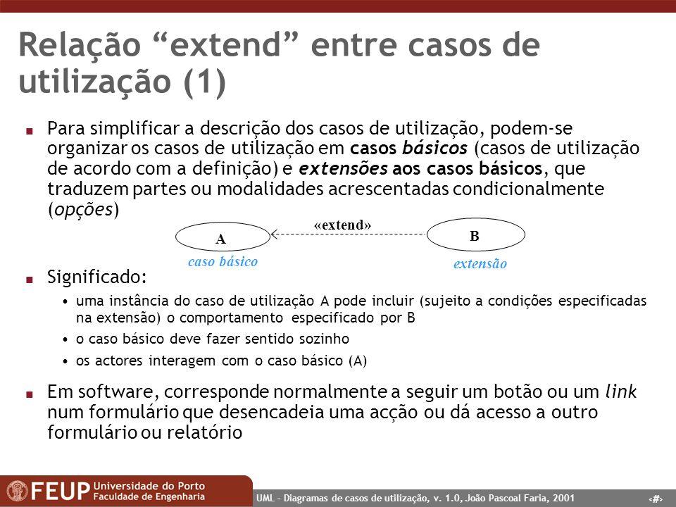 16 UML – Diagramas de casos de utilização, v. 1.0, João Pascoal Faria, 2001 Relação extend entre casos de utilização (1) n Para simplificar a descriçã