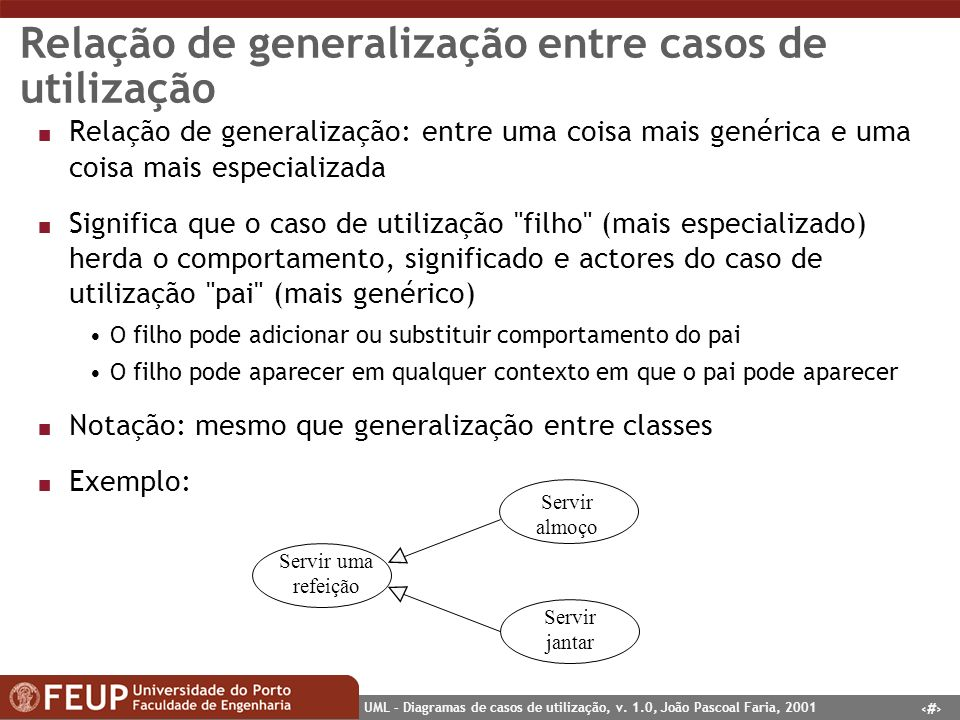 21 UML – Diagramas de casos de utilização, v. 1.0, João Pascoal Faria, 2001 Relação de generalização entre casos de utilização n Relação de generaliza