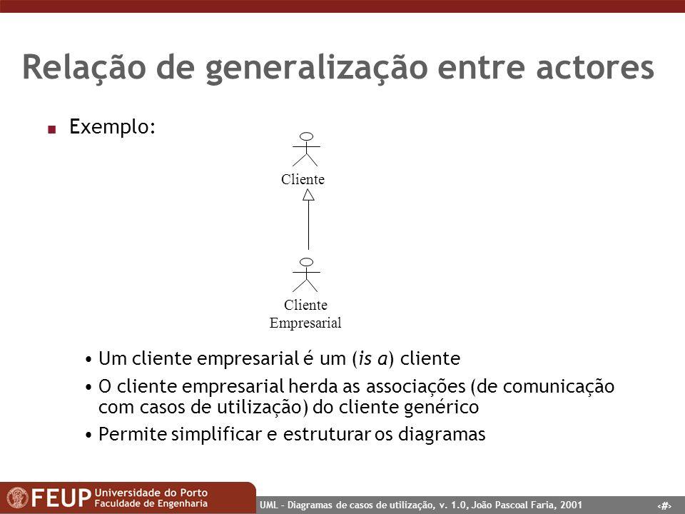 22 UML – Diagramas de casos de utilização, v. 1.0, João Pascoal Faria, 2001 Relação de generalização entre actores n Exemplo: Um cliente empresarial é