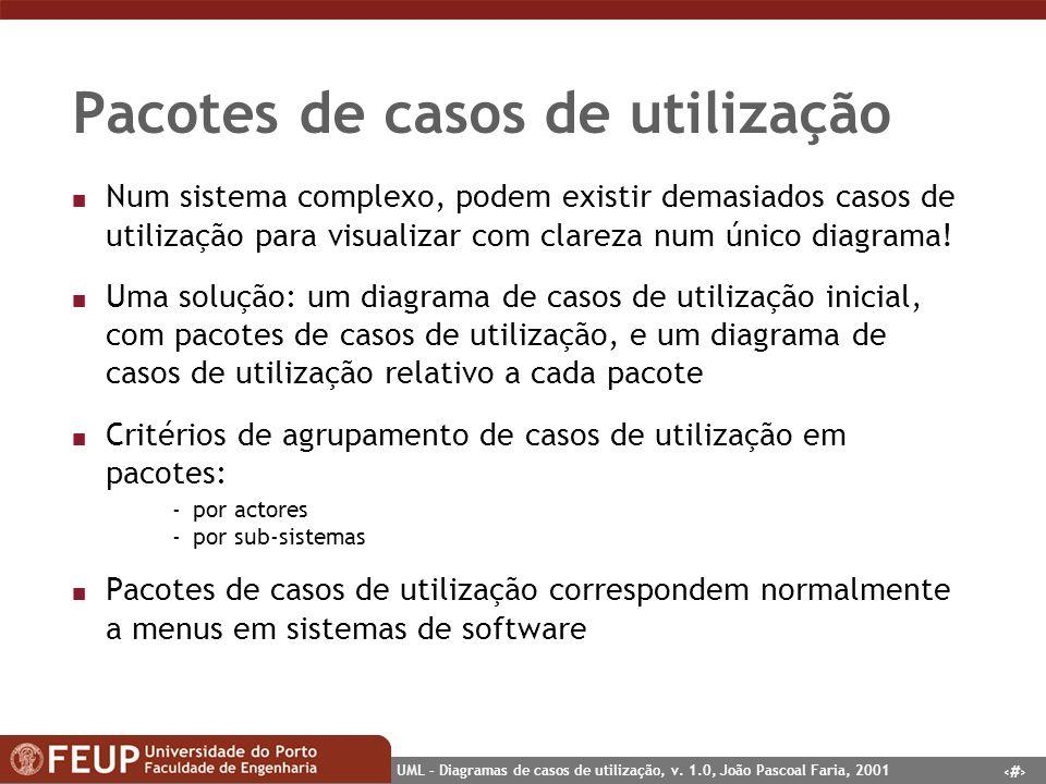 23 UML – Diagramas de casos de utilização, v. 1.0, João Pascoal Faria, 2001 Pacotes de casos de utilização n Num sistema complexo, podem existir demas