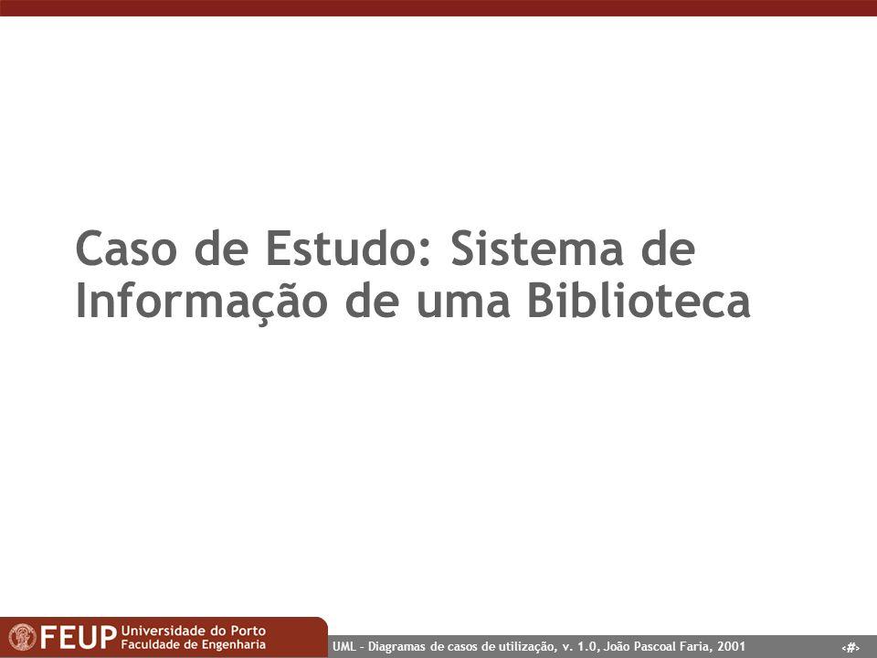 28 UML – Diagramas de casos de utilização, v. 1.0, João Pascoal Faria, 2001 Caso de Estudo: Sistema de Informação de uma Biblioteca