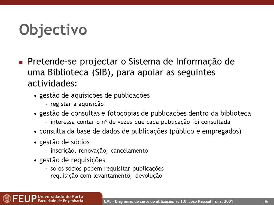 29 UML – Diagramas de casos de utilização, v. 1.0, João Pascoal Faria, 2001 Objectivo n Pretende-se projectar o Sistema de Informação de uma Bibliotec