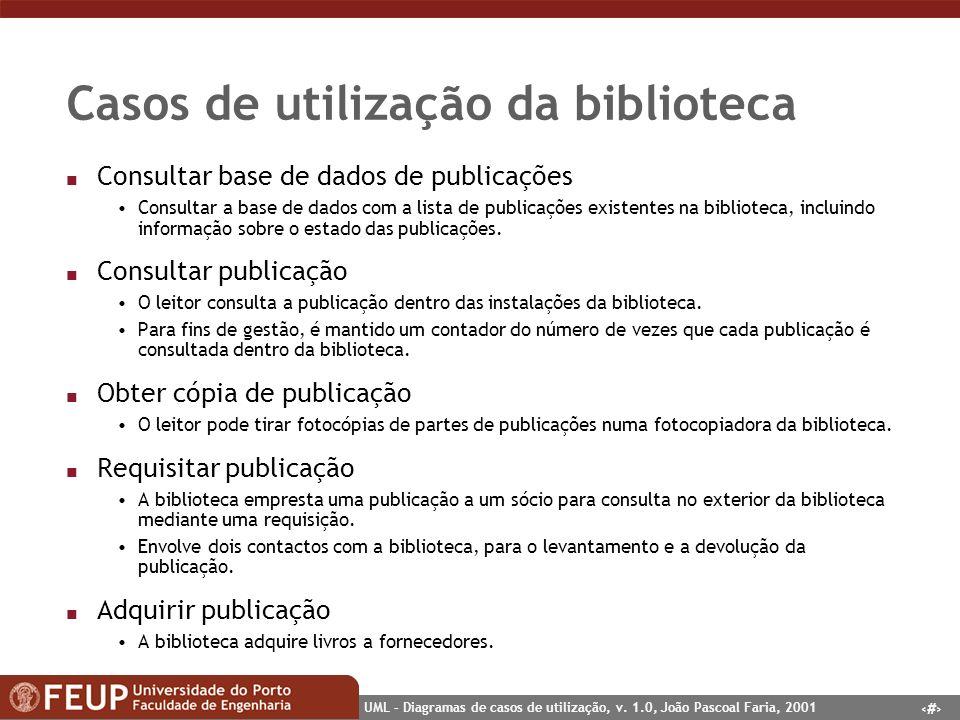 33 UML – Diagramas de casos de utilização, v. 1.0, João Pascoal Faria, 2001 Casos de utilização da biblioteca n Consultar base de dados de publicações
