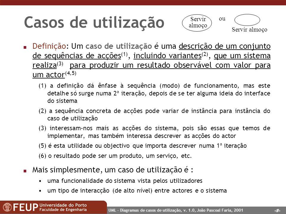8 UML – Diagramas de casos de utilização, v. 1.0, João Pascoal Faria, 2001 Casos de utilização n Definição: Um caso de utilização é uma descrição de u
